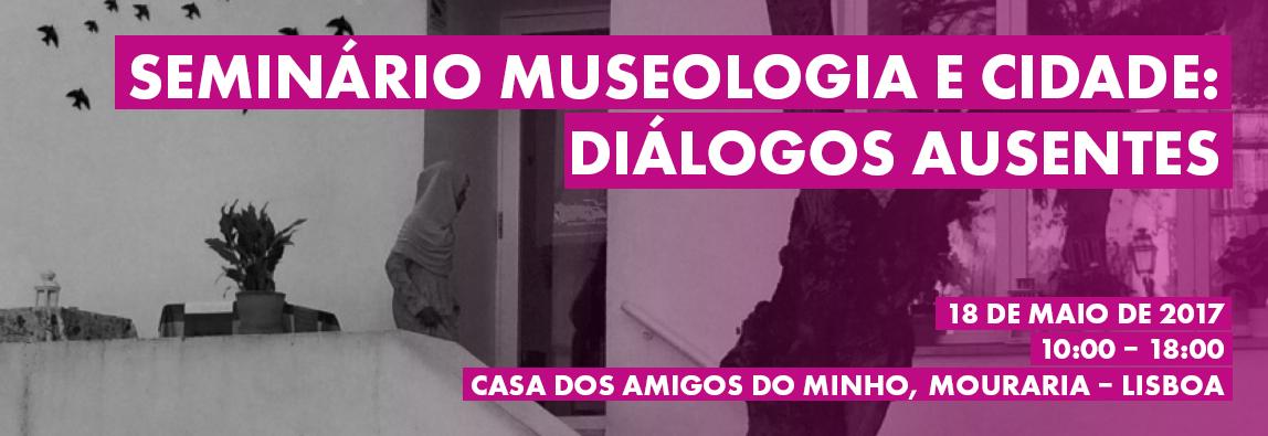 Seminário Museologia e Cidade: Diálogos Ausentes