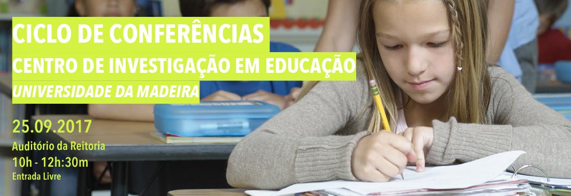 Ciclo de Conferências - Centro de Investigação em Educação | Universidade da Madeira