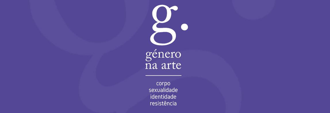 Género na Arte: Corpo, Sexualidade, Identidade, Resistência
