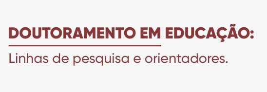 DOUTORAMENTO EM EDUCAÇÃO: Linhas de pesquisa e orientadores