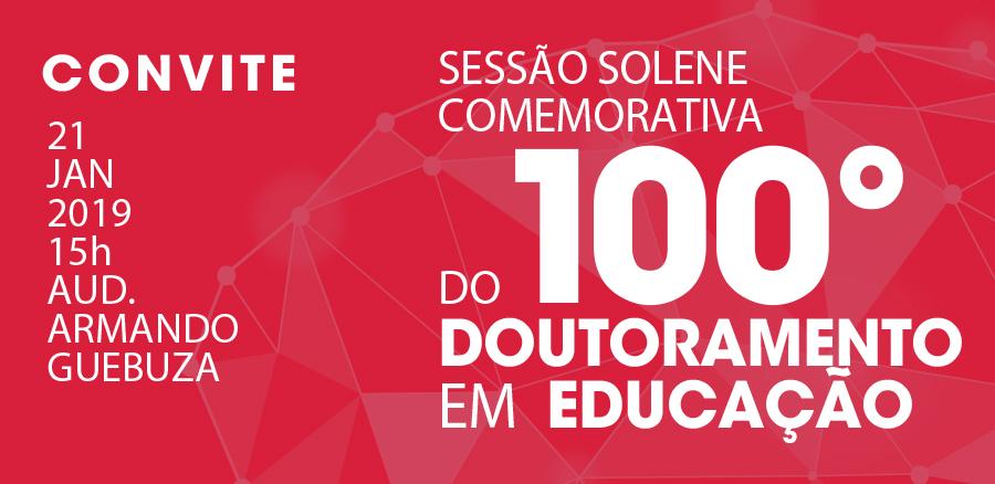 Sessão Solene Comemorativa do 100º Doutoramento em Educação