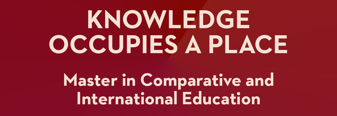 KNOWLEDGE OCCUPIES A PLACE | Master in Comparative and International Education