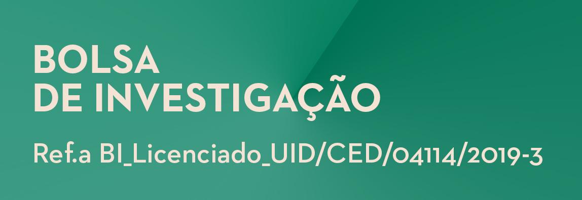 BOLSA DE INVESTIGAÇÃO | Ref.a BI_Licenciado_UID/CED/04114/2019-3