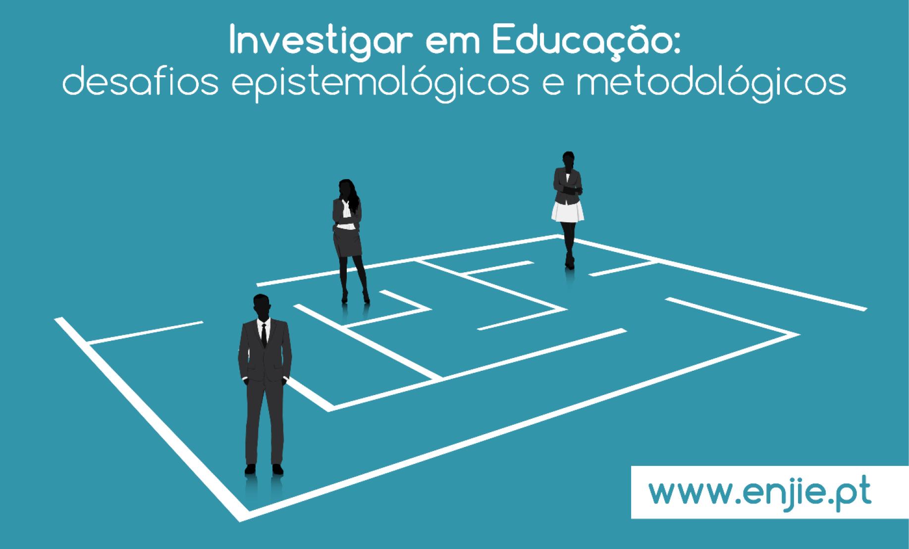 Investigar em Educação: desafios epistemológicos e metodológicos